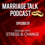 Artwork for Marriage Talk 91- Dealing With Stress Caused By Change