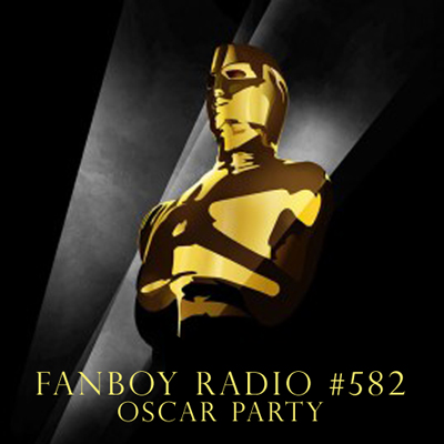 Fanboy Radio #582 - LIVE Oscar Party