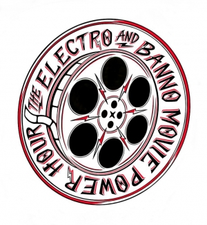 The Electro and Banno Movie Power Hour Podcast