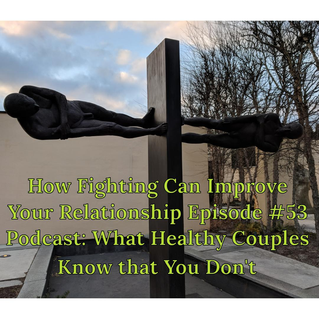 What Healthy Couples Know That You Don't - Fighting Can Improve Your Relationship