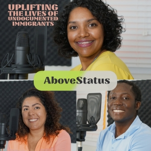 AboveStatus: Uplifting the Lives of Undocumented Immigrants