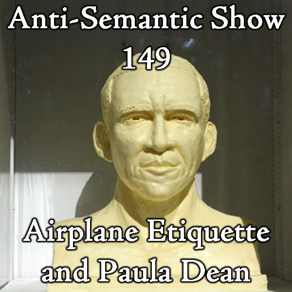 Episode 149 - Airplane Eitquette and Paula Dean