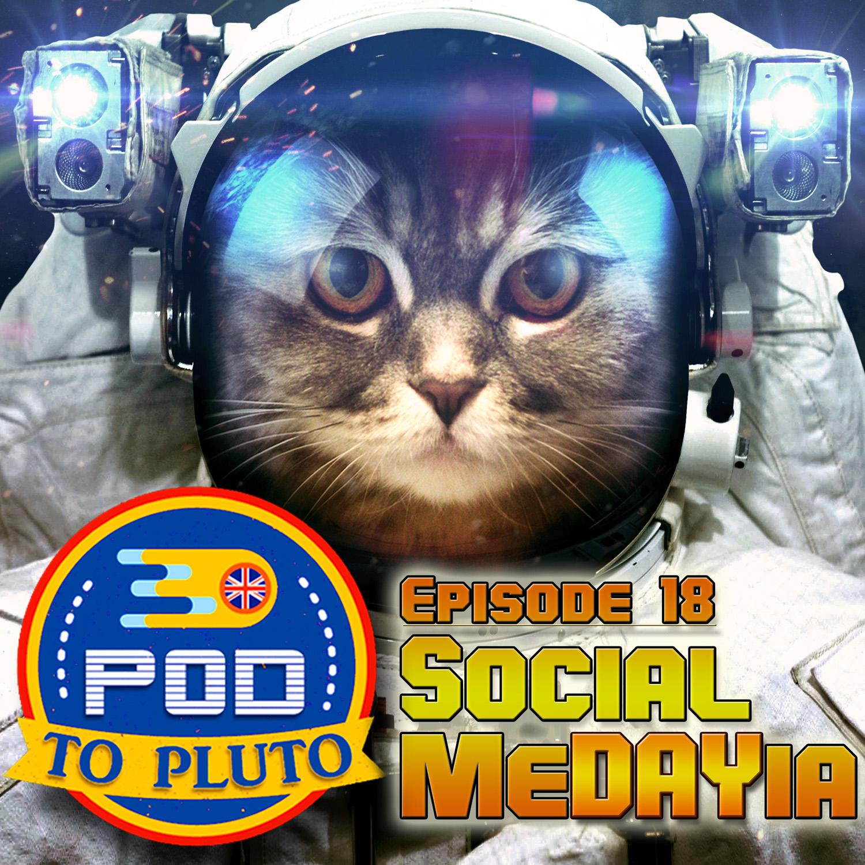 Pod To Pluto: EP18 – Social MeDAYia
