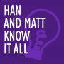 Artwork for #120: The Han and Matt Know It All Finale