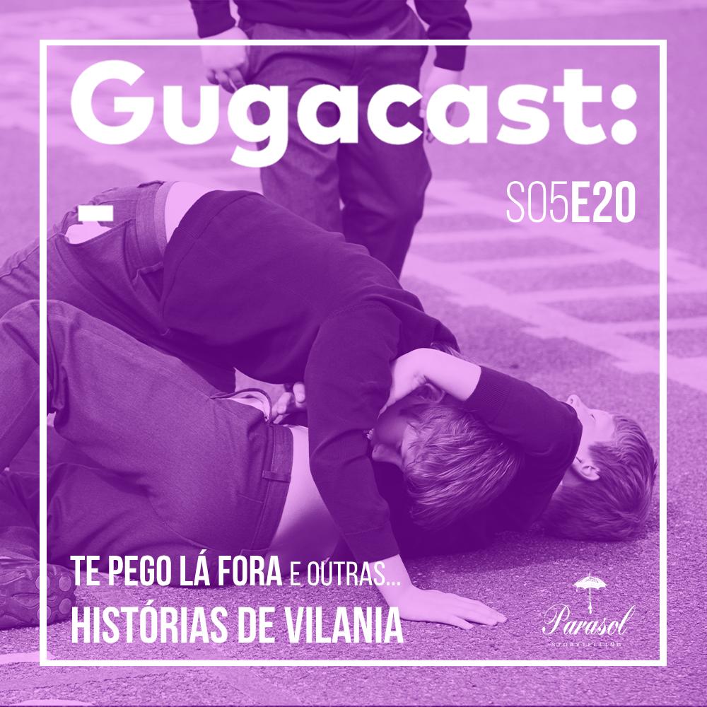 Te Pego Lá Fora e outras HISTÓRIAS DE VILANIA - Gugacast - S05E20