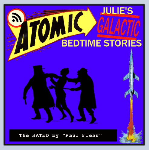 "Atomic Julie's Galactic Bedtime Stories #6 - The Hated by ""Paul Flehr"""
