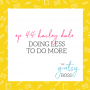 Artwork for 44. Hailey Dale: Doing Less to Do More