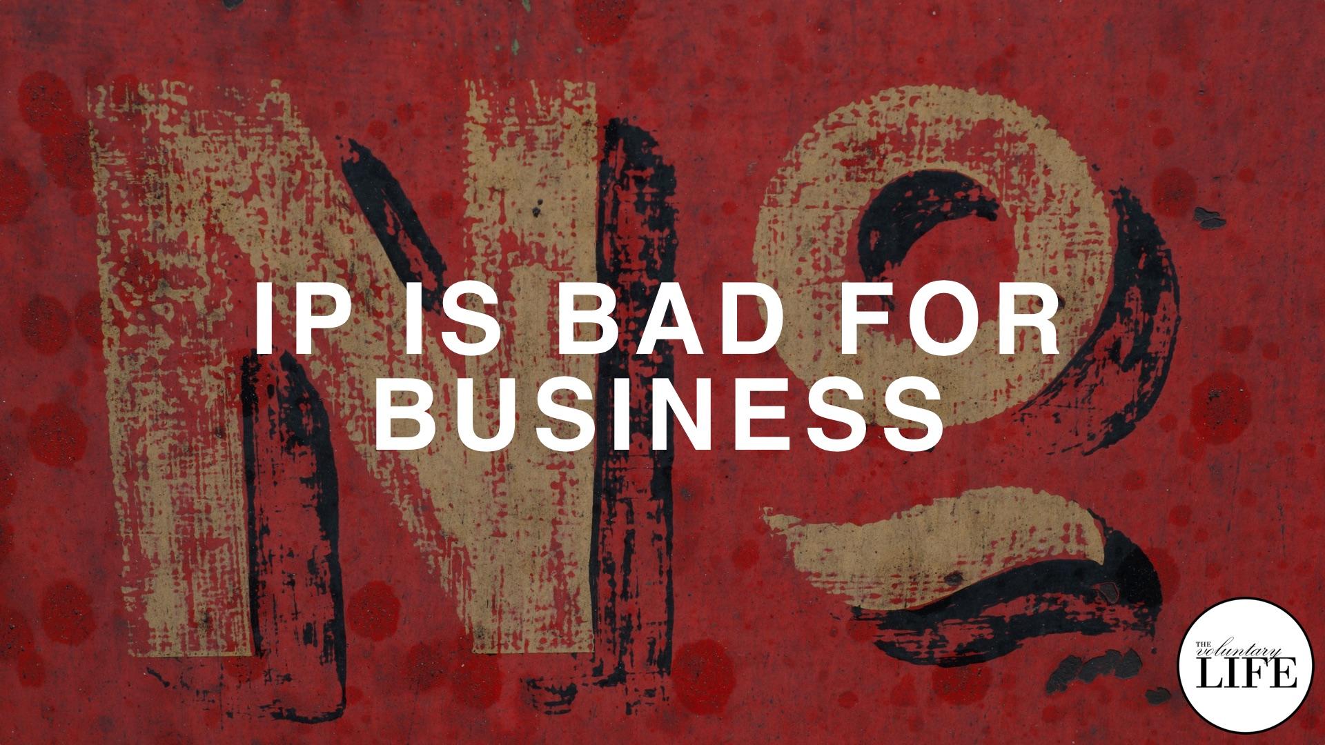 96 Entrepreneurship Part 13: IP Is Bad For Business