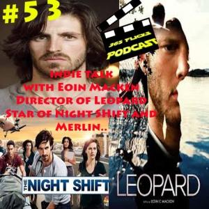 #53 Indie Talk... Eoin Macken Director/Writer/Actor of Leopard... NBCs Hit Show Night Shift