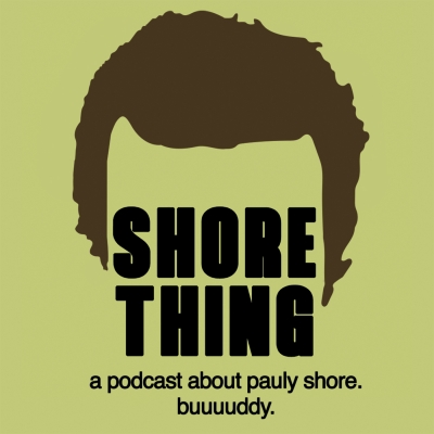 Shore Thing: A Podcast About Pauly Shore show image