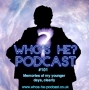 Artwork for Who's He? Podcast #101 Memories of my younger days, clearly