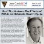 Artwork for Prof. Tim Noakes - The Effect of PUFAs on Metabolic Health: Ep 54