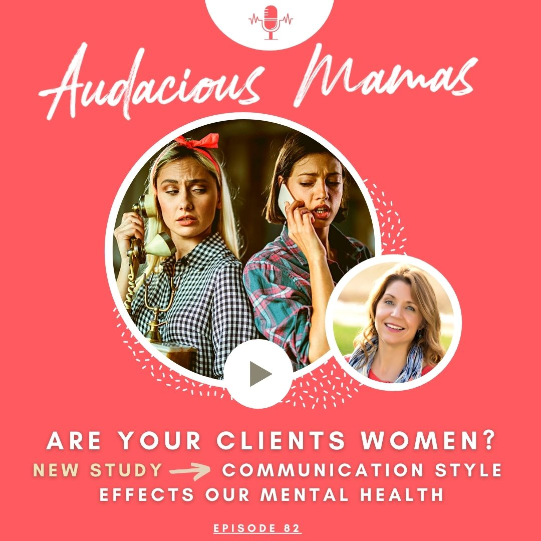 Are your clients women? New research study - communication style effects our mental health