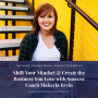 Artwork for Shift Your Mindset and Create the Business You Love with Success Coach Makayla Ervin   Season 8 Ep 1