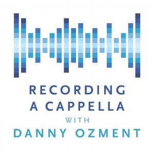 Recording A Cappella with Danny Ozment