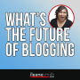 Artwork for What is the Future of Blogging in the Next 3 to 5 Years