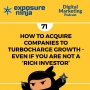 Artwork for #71: How To Acquire Companies To Turbocharge Growth - Even If You Are Not A 'Rich Investor'