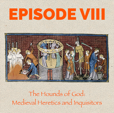 Episode 8: The hounds of God - medieval heretics and inquisitors