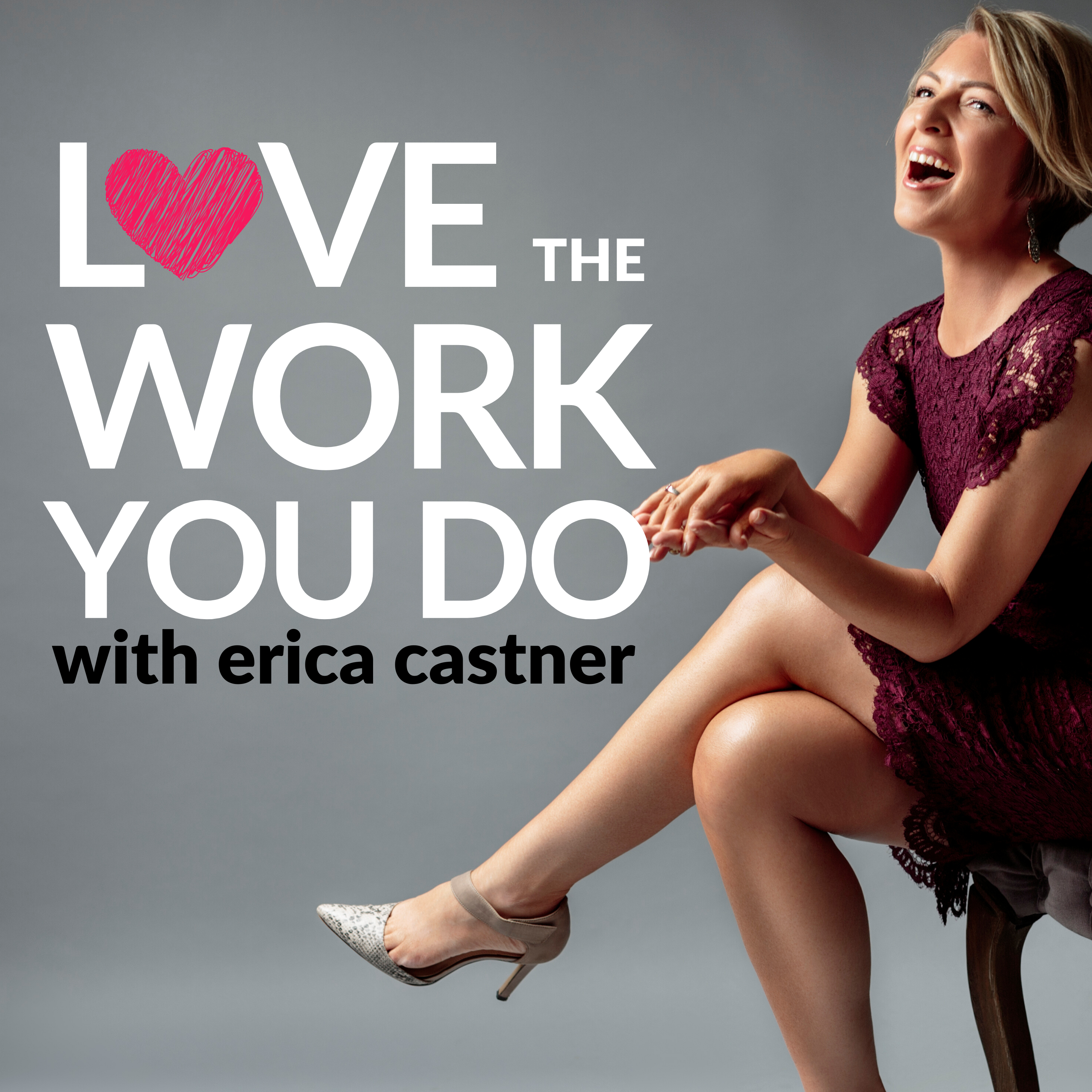 Love the Work You Do with Erica Castner