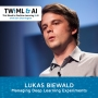 Artwork for Managing Deep Learning Experiments with Lukas Biewald - TWIML Talk #295