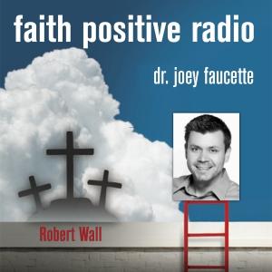 Faith Positive Radio: Rob Wall