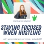 Artwork for Episode 107 - Staying Focused when Hustling with Sarah Roberson Cummings