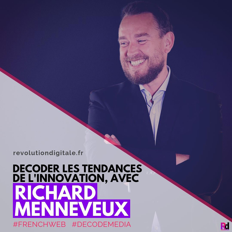 Décoder les tendances de l'innovation, avec Richard Menneveux (FrenchWeb.fr, DECODE MEDIA)