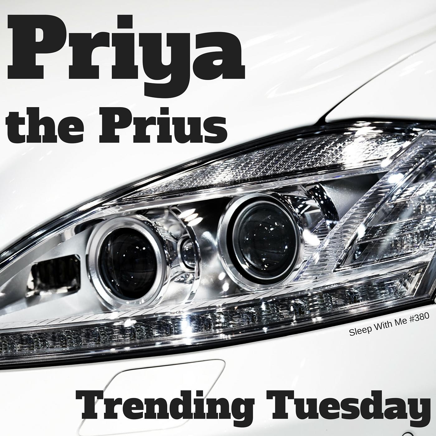 Priya the Prius | Trending Tuesday | Sleep With Me #380