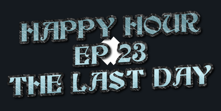 Happy Hour 23 - The Last Day