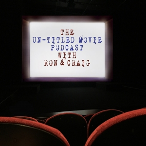 The Un-Titled Movie Podcast With Ron & Craig