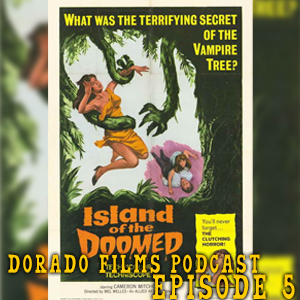 Dorado Films Podcast #005 - Island of the Doomed with David Steigman
