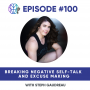 Artwork for 100 - Breaking Negative Self-Talk and Excuse Making