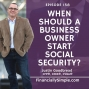 Artwork for When Should a Business Owner Start Social Security?