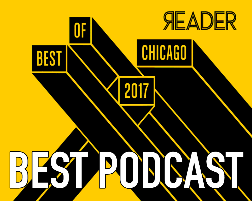 Voted Best Podcast of Chicago, 2017 Reader Poll