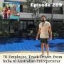 Artwork for Ep 209 -  711 Employee, Truck Driver, from India to Australian Entrepreneur