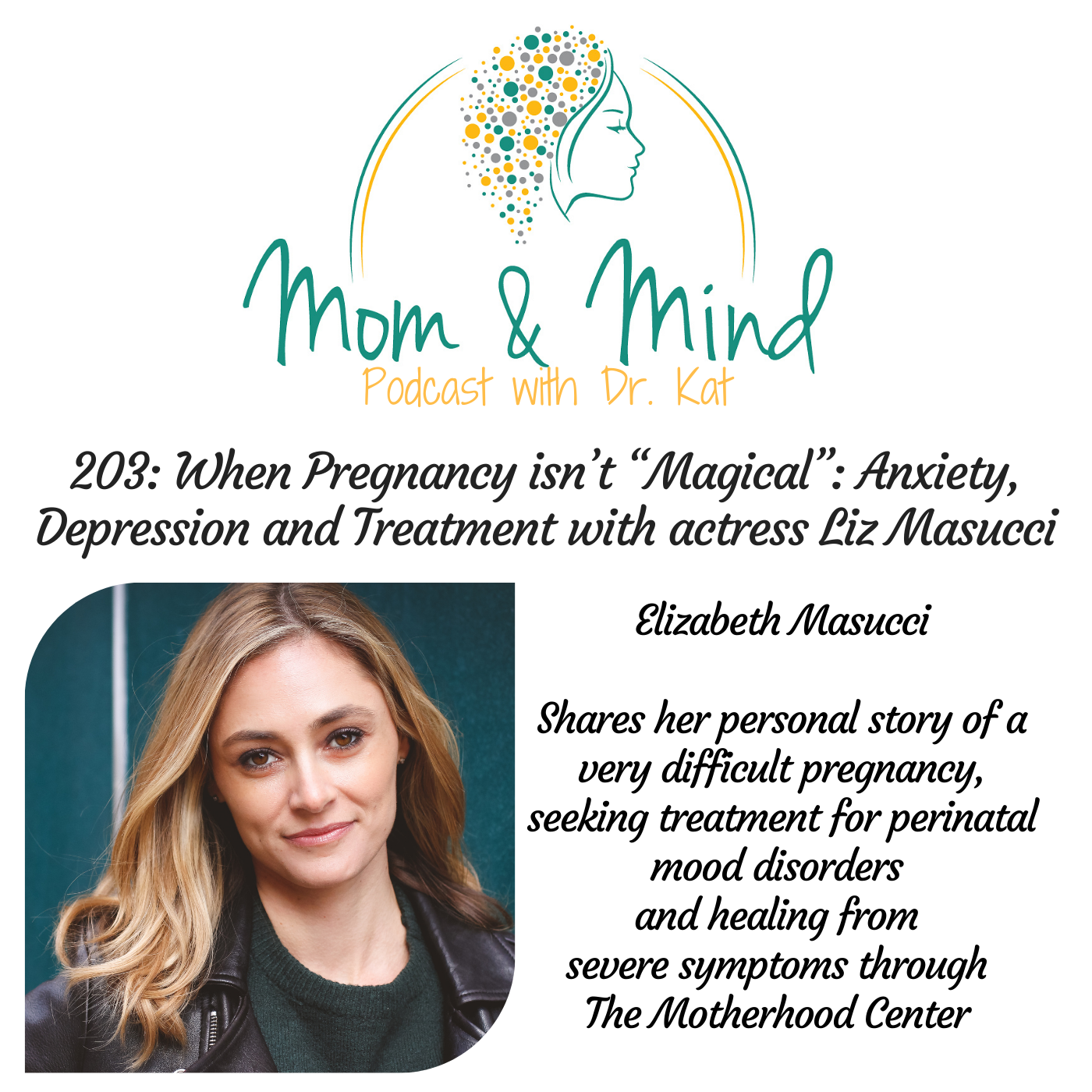 """203: When Pregnancy Isn't """"Magical"""": Anxiety, Depression and Treatment with Actress Liz Masucci"""