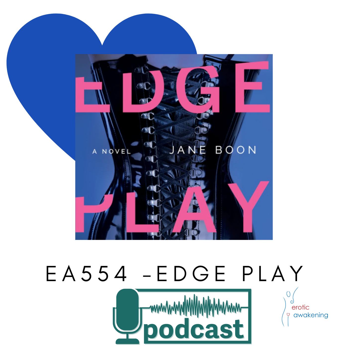 Erotic Awakening Podcast - EA554 - Edge Play