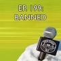 Artwork for Episode 199 - BANNED