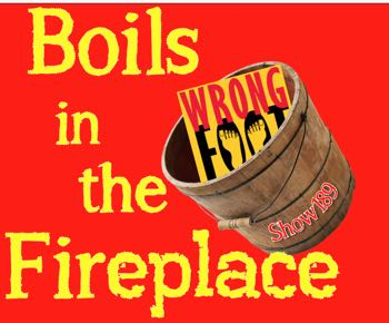 EP189--Boils in the Fireplace