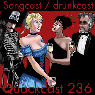 Quackcast 236 - The Songcast/Drunkcast