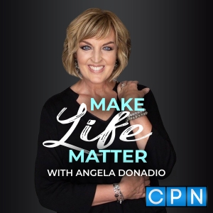 Make Life Matter with Angela Donadio