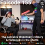 Artwork for Episode 155 - The cannabis dispensary robbery & Halloween in the ghetto