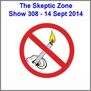 The Skeptic Zone #308 - 14.Sept.2014