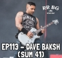 Artwork for EP113 - Dave Baksh (Sum 41)