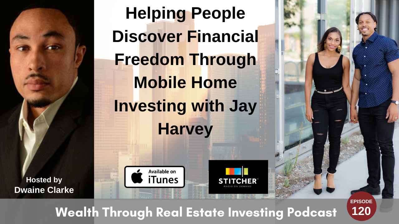Episode 120 - Helping People Discover Financial Freedom Through Mobile Home Investing with Jay Harvey