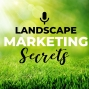 Artwork for EP103:The Secret of Being a Landscape Marketing Secrets Client