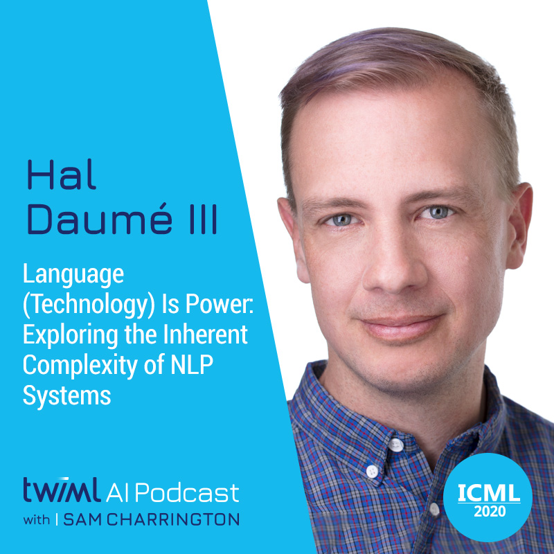 Language (Technology) Is Power: Exploring the Inherent Complexity of NLP Systems with Hal Daumé III - #395
