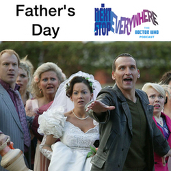Father's Day - Next Stop Everywhere: The Doctor Who Podcast