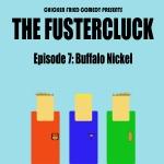 The Fustercluck Ep 7: Buffalo Nickel
