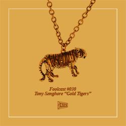 """FOOLCAST 030 - TONY SENGHORE """"GOLD TIGERS"""""""